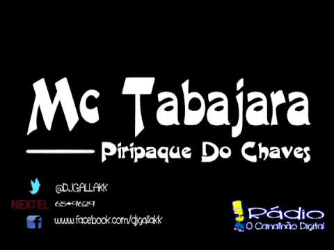 PIRIPAQUE DO CHAVES , MC TABAJARA , DJ GALLAKK