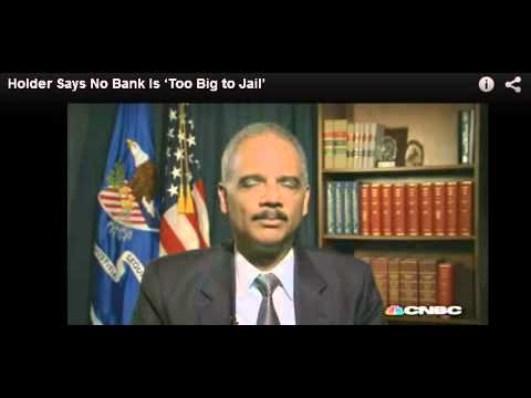 Holder Says No Bank is To Big to Jail