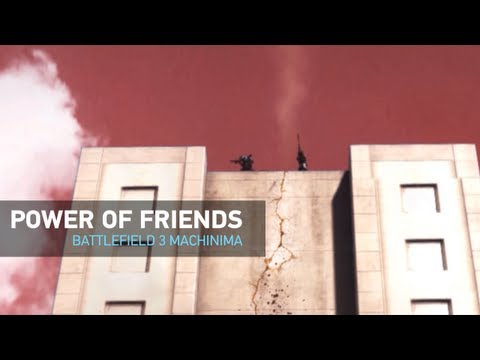 The Power of Friends | Battlefield 3 Machinima