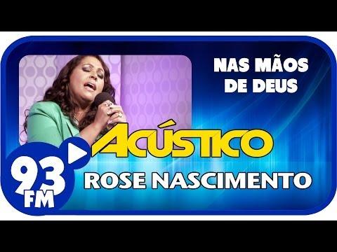 Rose Nascimento - NAS MÃOS DE DEUS - Acústico 93 - AO VIVO - Janeiro de 2014