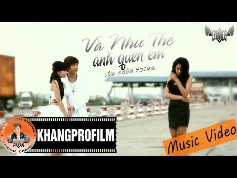 [MV HD] Và Như Thế Anh Quên Em - Lâm Chấn Khang