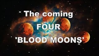 The Coming FOUR Blood Moons And Bible Prophecy Concerning
