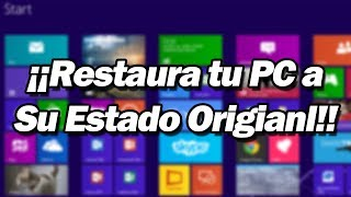 Como Restaurar Una PC Con Windows 8 A Estado De Fabrica