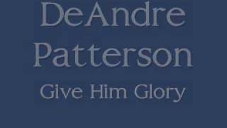 Minister DeAndre Patterson Give Him Glory