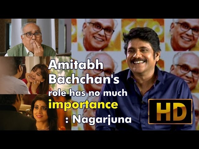 Amitabh Bachchan's role has no much importance : Nagarjuna
