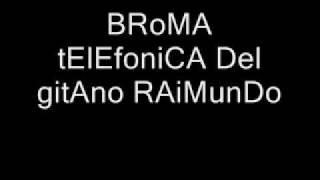 BROMA TELEFONICA DEL GITANO RAIMUNDO