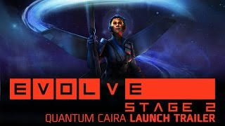 Evolve - Quantum Caira Launch Trailer