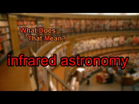 What does infrared astronomy mean?