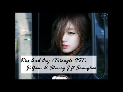 Kiss And Cry (Triangle OST) - JiYeon & Shorry J ft Seunghee
