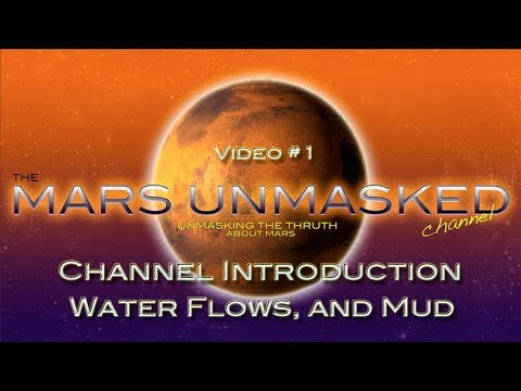 Mars UnMasked Video # 1 Channel Introduction, Flowing Water, mud & wet soil!
