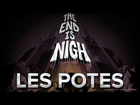 The End is Nigh #2 : Les potes !