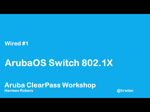 Aruba ClearPass Workshop - Wired #1 - Wired 802.1X with ArubaOS switch