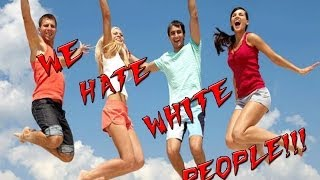 [We Hate White People] Video