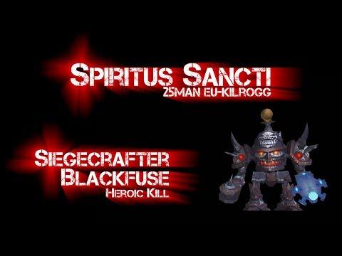 Spiritus Sancti | EU Kilrogg |  Siegecrafter Blackfuse Heroic 25 man