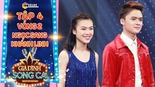 Gia đình song ca | tập 4: Hát hit Ông Bà Anh, Đào Ngọc Sang cùng em gái Khánh Linh khiến fan mê mệt