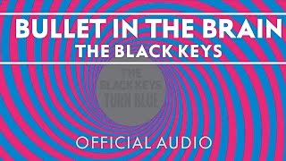 The Black Keys - Bullet In The Brain