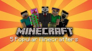 5 Popular Minecraft YouTubers!