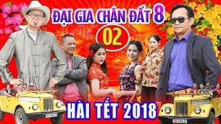 Hài Tết 2018 | Đại Gia Chân Đất 8 - Tập 2 | Phim Hài Tết 2018 Mới Nhất - Bình Trọng, Quang Tèo