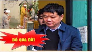 Bố ông Đinh La Thăng qua đời   Đang xin được gặp bố lấn cuối - News Tube