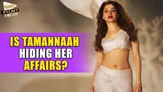 Tamannah hiding her affairs well?