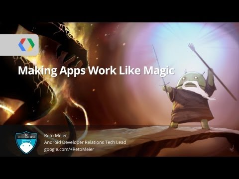 Google I/O 2013 - Android Protips: Making Apps Work Like Magic