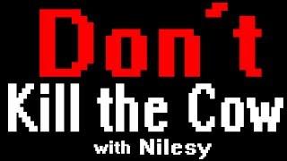 DON'T KILL THE COW!!! (with Nilesy)
