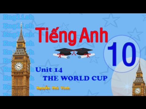 TIẾNG ANH LỚP 10 - UNIT 14 : THE WORLD CUP | ENGLISH 10
