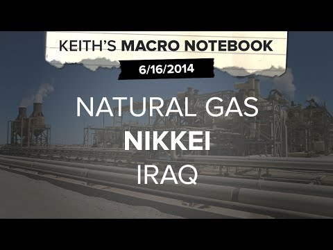 Macro Notebook 6/16: NATURAL GAS NIKKEI IRAQ