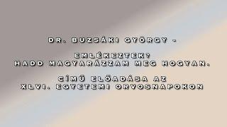 Dr. Buzsáki György - Emlékeztek? Hadd magyarázzam meg hogyan.