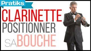 Clarinette - Comment positionner sa bouche ?
