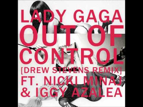 Lady Gaga - Out Of Control ft. Nicki Minaj & Iggy Azalea (Drew Stevens Remix)