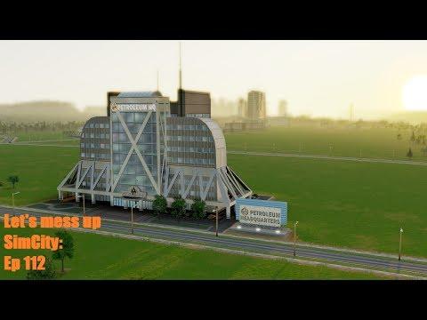 Let's mess up SimCity: Ep 112: Petroleum HQ