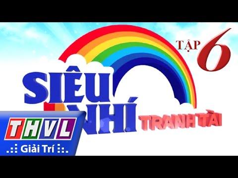 THVL | Siêu nhí tranh tài - Tập 6