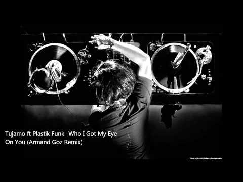 Tujamo ft Plastik Funk-Who I Got My Eye On You (DJ Armand Goz Remix)