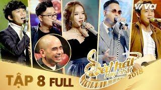 Sing My Song - Bài Hát Hay Nhất 2018 | Tập 8 Full HD Vòng Trại Sáng Tác & Tranh Đấu:Team Đức Trí