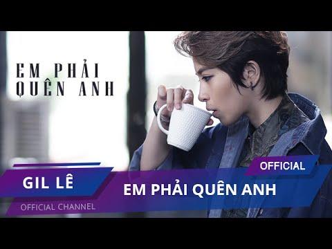 Em Phải Quên Anh | Official MV | Gil Lê