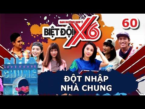 BIỆT ĐỘI X6 | Tập 60 | Dàn sao Việt rộn ràng đến thăm Ngôi Nhà Chung - Love House | 100317