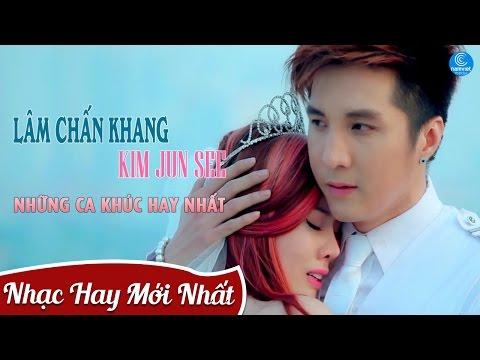 Kim Jun See Ft Lâm Chấn Khang 2017 - Những Ca Khúc Hay Nhất Của Kim Jun See Ft Lâm Chấn Khang 2017
