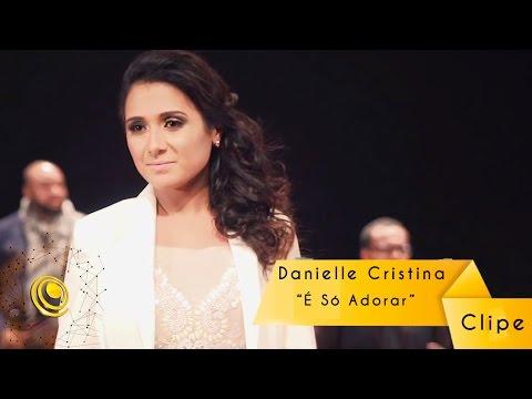 Danielle Cristina - É Só Adorar - Clipe Oficial