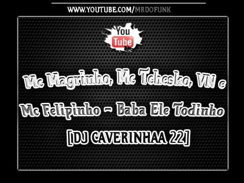 Mc Magrinho, Mc Tchesko, VN e Felipinho - Baba Ele Todinho [DJ CAVERINHAA 22]
