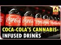 Coca-Cola Is Planning To Launch Cannabis-Infused Drinks   ABP News