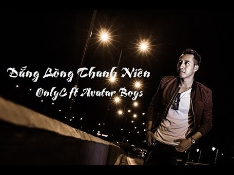 Đắng Lòng Thanh Niên ツ OnlyC ft Avatar Boys [ Video/Lyric-Kara ] ♫