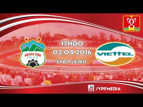 Trực tiếp: Hoàng Anh Gia Lai vs Viettel - Cúp QG 2016