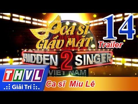 THVL | Ca sĩ giấu mặt 2016 - Tập 14: Ca sĩ Miu Lê - Trailer