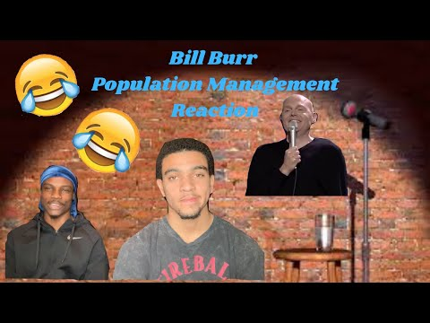 ItzGoinDownTv Reacts to - Bill Burr Population Management- (Reaction) Very Funny!!!!!!!