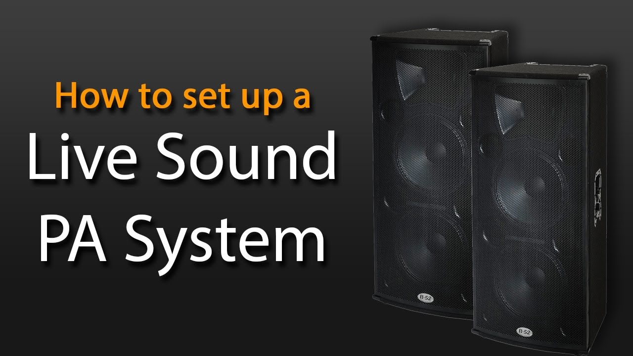 How To Set Up A Live Sound Pa System Youtube