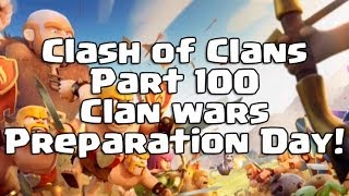 Clash Of Clans Part 100 Clan Wars Preparation Day
