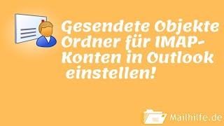 Gesendete Objekte Ordner Für IMAP-Konten In Outlook 2013