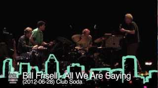 Bill Frisell - All We Are Saying - Concert 2012