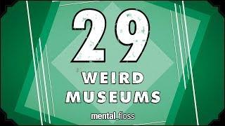 29 Weird Museums - mental_floss on YouTube (Ep.210)